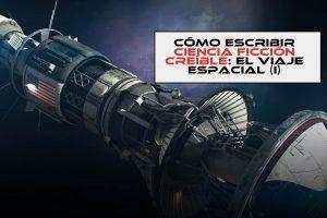 Cómo escribir ciencia ficción creíble: el viaje espacial (I)