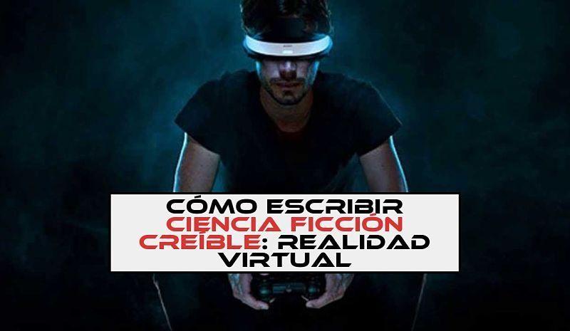 Cómo escribir ciencia ficción creíble: realidad virtual