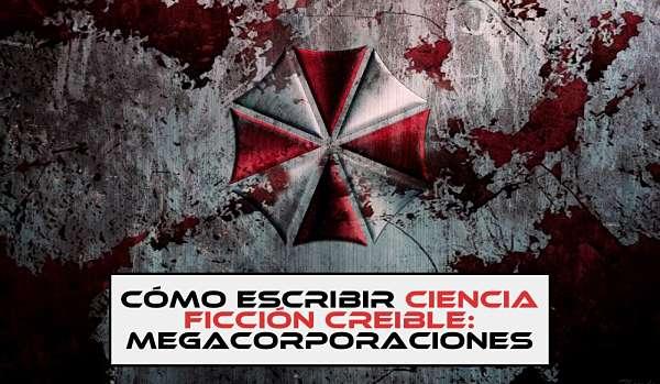 Cómo escribir ciencia ficción creíble: megacorporaciones