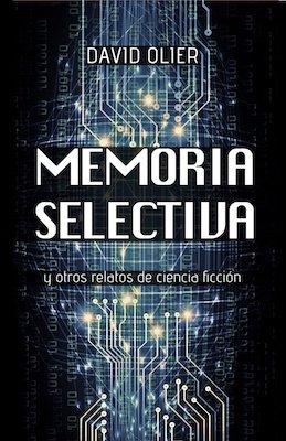 Memoria selectiva: relatos de ciencia ficción escritos por David Olier