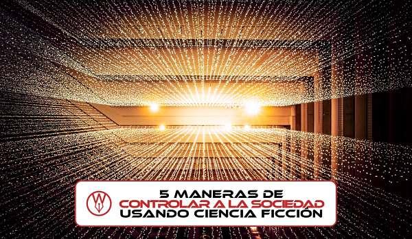 5 maneras de controlar a la sociedad usando ciencia ficción