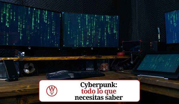 Cyberpunk todo lo que necesitas saber