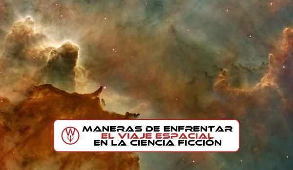 4 maneras de enfrentar el viaje espacial en la ciencia ficción