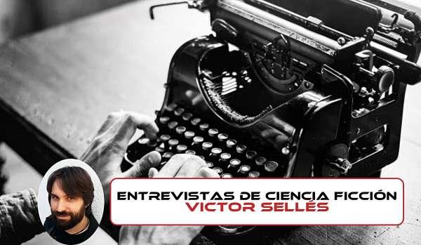 Entrevistas de ciencia ficción: Víctor Sellés