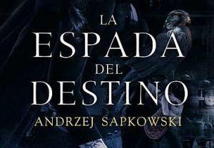 La Espada del Destino de Andrzej Sapkowski libros de fantasia