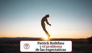 Patrick Rothfuss y el problema de las expectativas