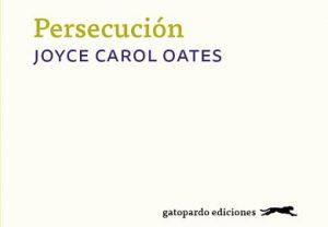 Persecucion de Joyce Carol Oates novelas de suspense psicologico