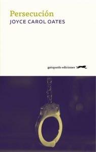 Portada de Persecución, la novela de suspense psicológico de Joyce Carol Oates