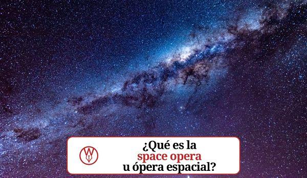 Space opera u opera espacial todo lo que necesitas saber